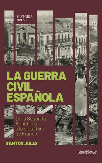 La guerra civil española (Santos Juliá) - De la Segunda República a la dictadura de Franco - cover