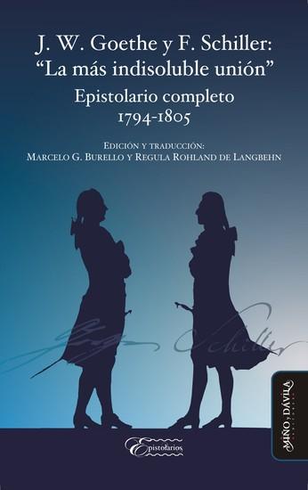 """J W Goethe y F Schiller: """"La más indisoluble unión"""" - Epistolario completo 1794-1805 - cover"""