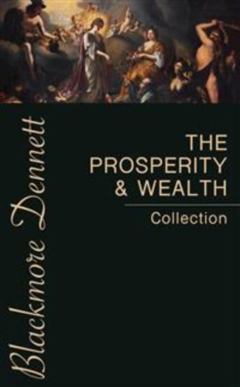 The Prosperity & Wealth Collection - The Greatest Writings Of All TimeOn The Secrets To Wealth And Prosperity! - cover