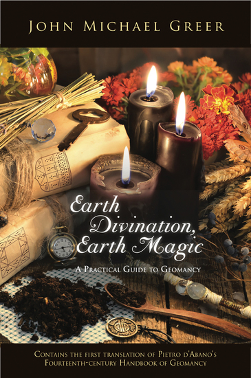 Earth Divination Earth Magic - A Practical Guide to Geomancy (Contains the First Translation of Pietro de Abano's Fourteenth-Century Handbook of Geomancy) - cover