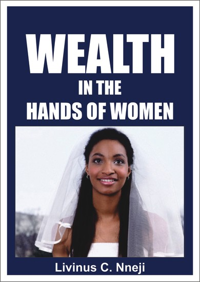 Wealth in the Hands of Women - The secret every man desire to know - cover