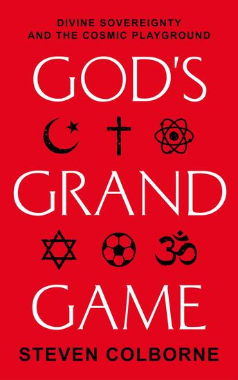 God's Grand Game: Divine Sovereignty and the Cosmic Playground - cover