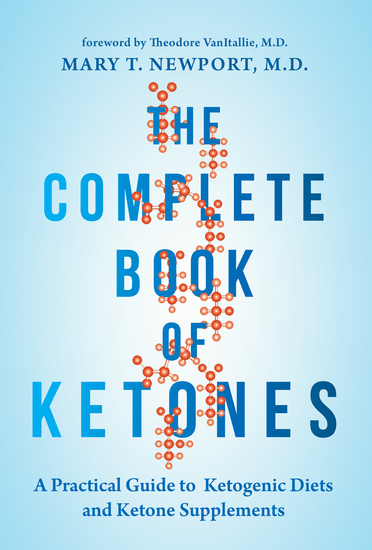 The Complete Book of Ketones - A Practical Guide to Ketogenic Diets and Ketone Supplements - cover