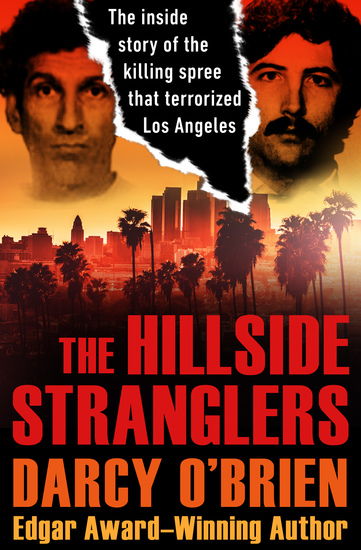 The Hillside Stranglers - The Inside Story of the Killing Spree That Terrorized Los Angeles - cover