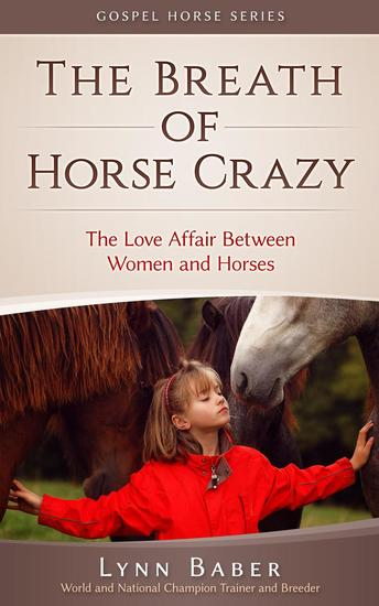 The Breath of Horse Crazy - The Love Affair Between Women and Horses - Gospel Horse #4 - cover