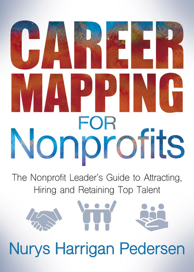 Career Mapping for Nonprofits - The Nonprofits Leader's Guide to Attracting Hiring and Retaining Top Talent - cover
