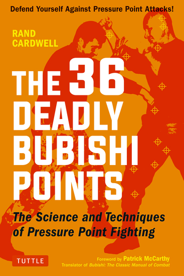 The 36 Deadly Bubishi Points - The Science and Technique of Pressure Point Fighting - Defend Yourself Against Pressure Point Attacks! - cover
