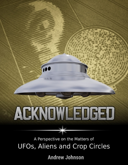 Acknowledged: A Perspective On Ufos Aliens and Crop Circles - cover