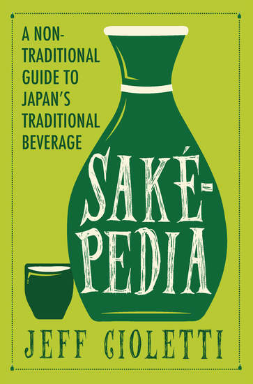 Sakepedia - A Non-Traditional Guide to Japan's Traditional Beverage - cover