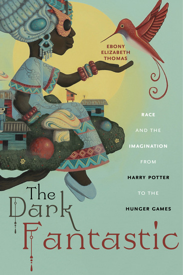 The Dark Fantastic - Race and the Imagination from Harry Potter to the Hunger Games - cover
