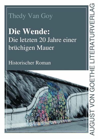 Die Wende: Die letzten 20 Jahre einer brüchigen Mauer - Historischer Roman - cover