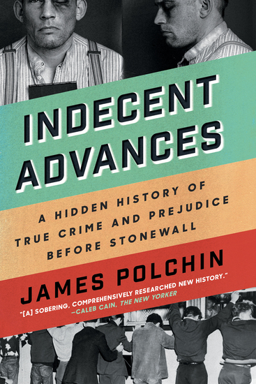 Indecent Advances - A Hidden History of True Crime and Prejudice Before Stonewall - cover