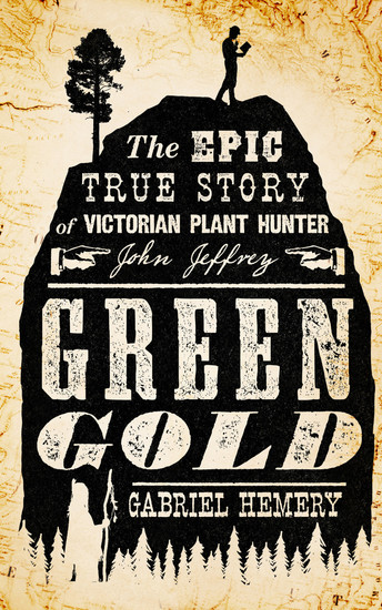 Green Gold - The Epic True Story of Victorian Plant Hunter John Jeffrey - cover