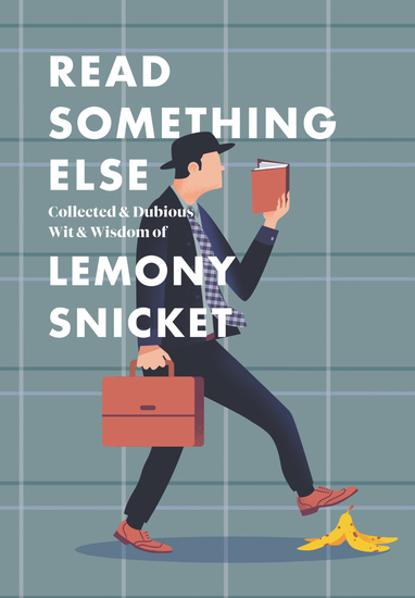 Read Something Else: Collected & Dubious Wit & Wisdom of Lemony Snicket - cover