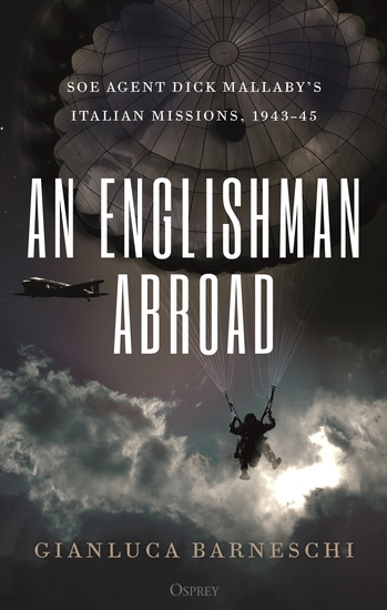 An Englishman Abroad - SOE agent Dick Mallaby's Italian missions 1943–45 - cover
