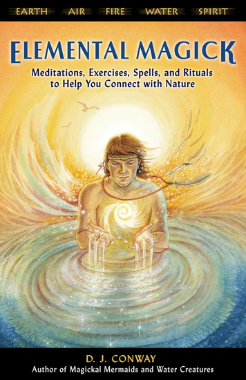 Elemental Magick - Meditations Exercises Spells and Rituals to Help You Connect With Nature - cover