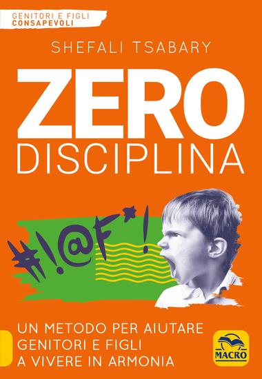 Zero Disciplina - Un metodo per aiutare genitori e figli a vivere in armonia - cover