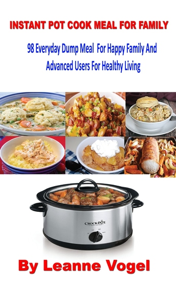 Instant Pot Cook Meal For Family - 98 Everyday Dump Meal For Happy Family And Advanced Users For Healthy Living - cover