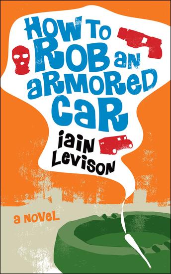 How to Rob an Armored Car - A Novel - cover