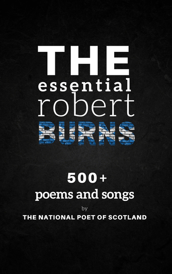 The Essential Robert Burns: 500+ Poems and Songs by the National Poet of Scotland - cover