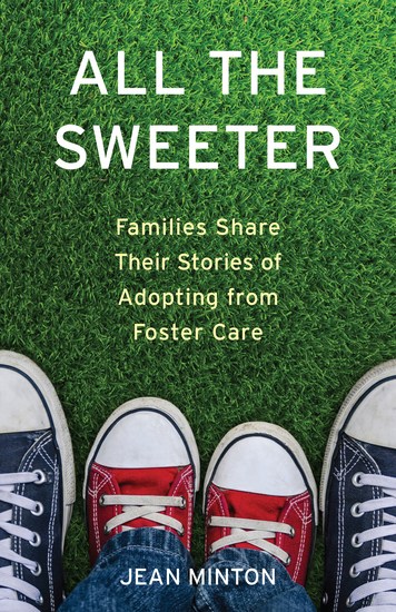 All the Sweeter - Families Share Their Stories of Adopting from Foster Care - cover
