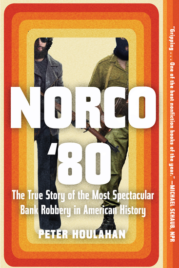 Norco '80 - The True Story of the Most Spectacular Bank Robbery in American History - cover