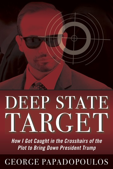 Deep State Target - How I Got Caught in the Crosshairs of the Plot to Bring Down President Trump - cover