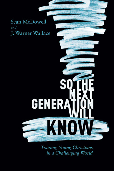 So the Next Generation Will Know - Preparing Young Christians for a Challenging World - cover