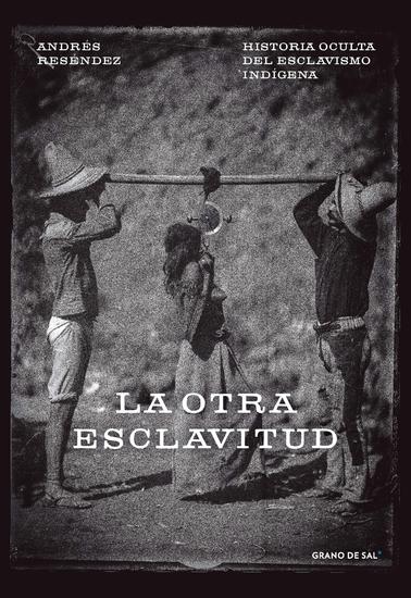 La otra esclavitud - Historia oculta del esclavismo indígena - cover