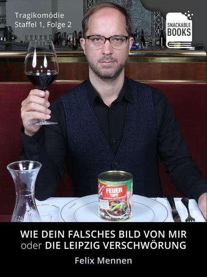 Wie dein falsches Bild von mir - Die Leipzig Verschwörung Staffel 1 Folge 2 - cover