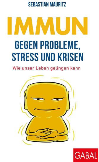 Immun gegen Probleme Stress und Krisen - Wie unser Leben gelingen kann - cover
