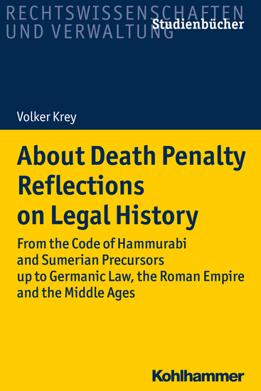 About Death Penalty Reflections on Legal History - From the Code of Hammurabi and Sumerian Precursors up to Gemanic Law the Roman Empire and the Middle Ages - cover