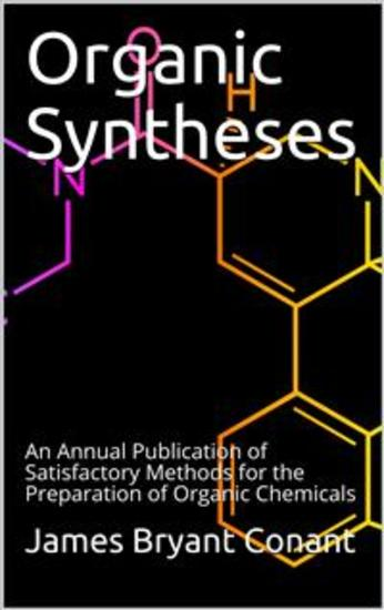 Organic Syntheses An Annual Publication of Satisfactory Methods for the Preparation of Organic Chemicals - cover