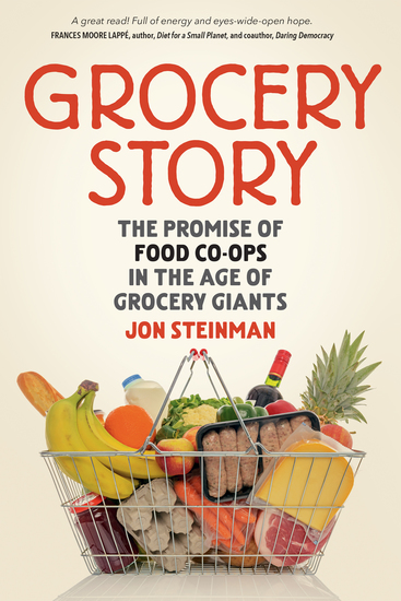 Grocery Story - The Promise of Food Co-ops in the Age of Grocery Giants - cover