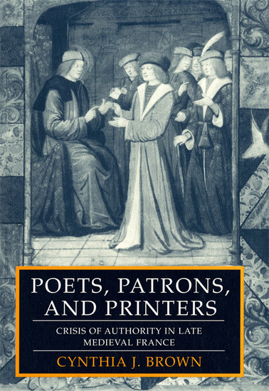 Poets Patrons and Printers - Crisis of Authority in Late Medieval France - cover