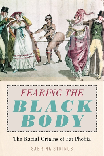 Fearing the Black Body - The Racial Origins of Fat Phobia - cover