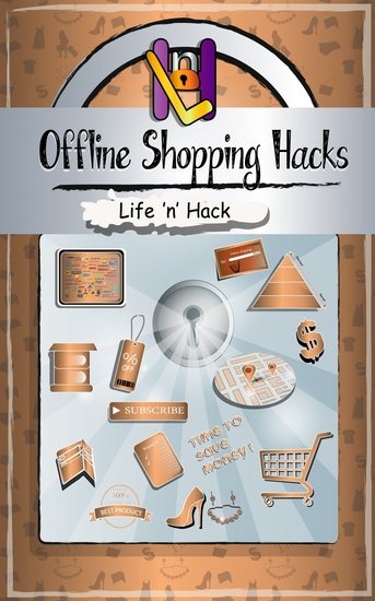 Offline Shopping Hacks - 15 Simple Practical Hacks to Save Money Shopping Offline - cover