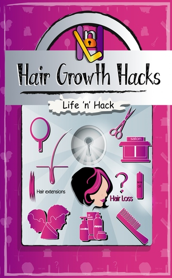 Hair Growth Hacks - 15 Simple Practical Hacks to Stop Hair Loss and Grow Hair Faster Naturally - cover