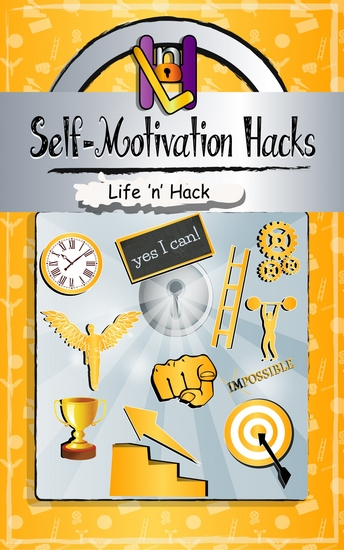 Self-Motivation Hacks - 15 Simple Practical Hacks to Get Motivated and Stay Motivated - cover