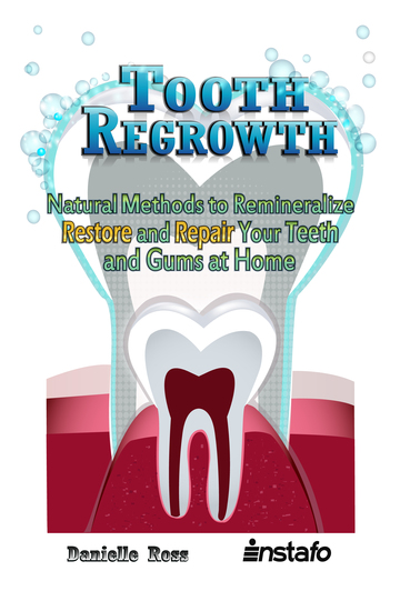 Tooth Regrowth - Natural Methods to Remineralize Restore and Repair Your Teeth and Gums at Home - cover
