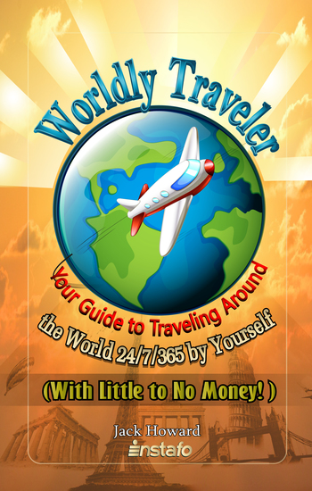 Worldly Traveler - Your Guide to Traveling Around the World 24 7 365 by Yourself (with Little to No Money!) - cover