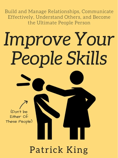 Improve Your People Skills - Build and Manage Relationships Communicate Effectively Understand Others and Become the Ultimate People Person - cover