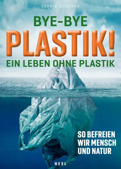 Bye-Bye Plastik! - Ein Leben ohne Plastik - So befreien wir Mensch und Natur - cover