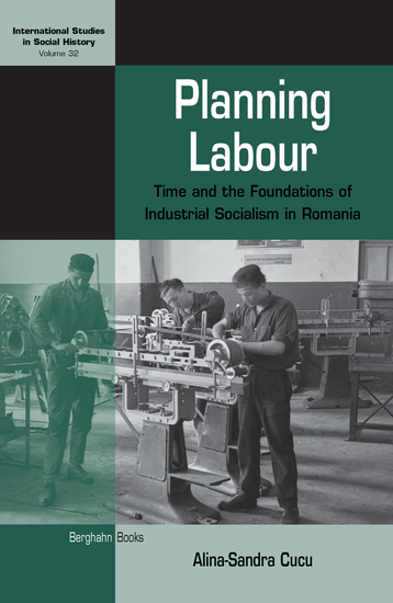 Planning Labour - Time and the Foundations of Industrial Socialism in Romania - cover