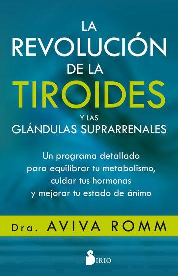 La revolución de la tiroides y las glándulas suprarrenales - Un programa detallado para equilibrar tu metabolismo cuidar tus hormonas y mejorar tu estado de ánimo - cover