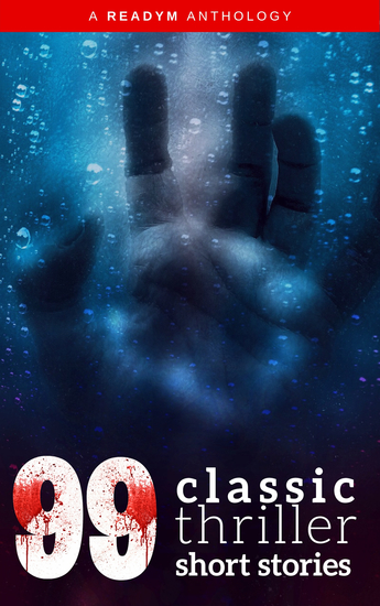 99 Classic Thriller Short Stories: Works by Philip K Dick Edgar Allan Poe Arthur Conan Doyle HG Wells Wilkie Collinsand many more ! - cover