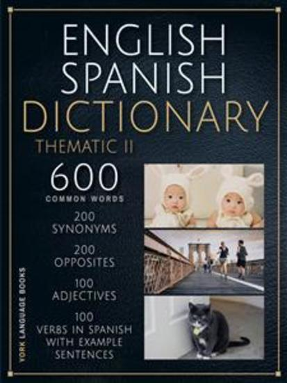 English Spanish Dictionary Thematic II - 600 common words explained in Spanish English to learn Spanish vocabulary faster - cover
