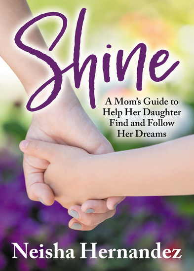 Shine - A Mom's Guide to Help Her Daughter Find and Follow Her Dreams - cover
