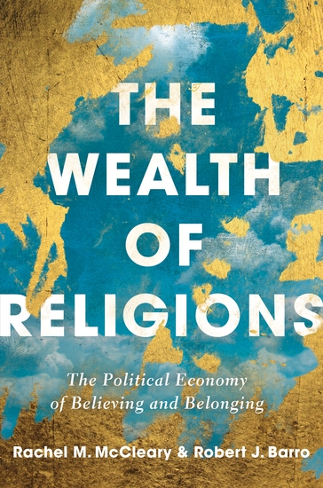 The Wealth of Religions - The Political Economy of Believing and Belonging - cover