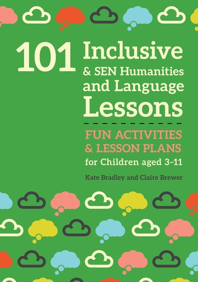 101 Inclusive and SEN Humanities and Language Lessons - Fun Activities and Lesson Plans for Children Aged 3 - 11 - cover